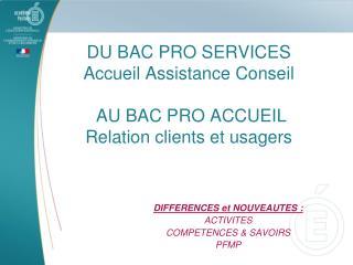 DU BAC PRO SERVICES Accueil Assistance Conseil   AU BAC PRO ACCUEIL Relation clients et usagers