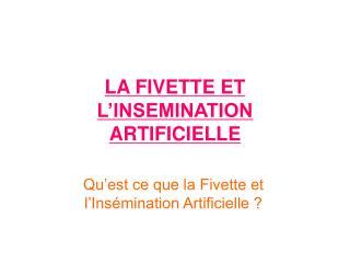 LA FIVETTE ET L INSEMINATION  ARTIFICIELLE