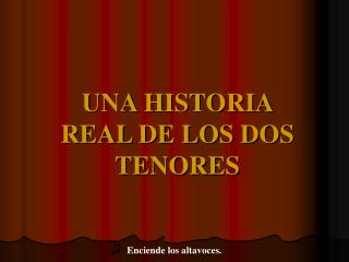UNA HISTORIA REAL DE LOS DOS TENORES