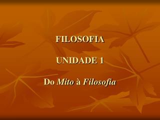 FILOSOFIA  UNIDADE 1  Do Mito   Filosofia