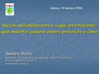 Sandra Ratto Direttore  Scuola di Specializzazione in Malattie Infettive Clinica di Malattie Infettive Universit  di Gen