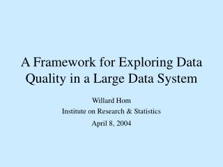 A Framework for Exploring Data Quality in a Large Data System