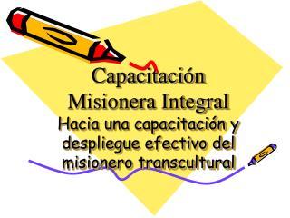 Capacitaci n Misionera Integral Hacia una capacitaci n y despliegue efectivo del misionero transcultural