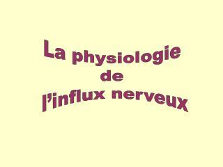 La physiologie  de  l influx nerveux