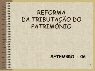 REFORMA  DA TRIBUTA  O DO PATRIM NIO