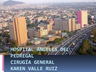 Hospital  ngeles del Pedregal Cirug a General Karen valle ruiz