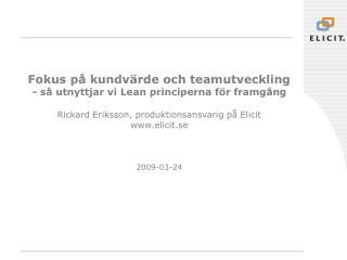 Fokus p  kundv rde och teamutveckling - s  utnyttjar vi Lean principerna f r framg ng  Rickard Eriksson, produktionsansv