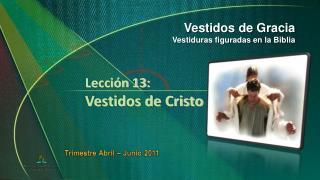 Lecci n 13: Vestidos de Cristo
