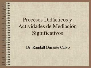 Procesos Did cticos y Actividades de Mediaci n Significativos