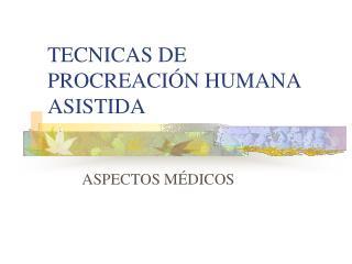 TECNICAS DE PROCREACI N HUMANA  ASISTIDA