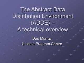 The Abstract Data Distribution Environment ADDE    A technical overview
