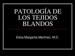 PATOLOG A DE LOS TEJIDOS BLANDOS