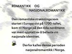 ROMANTIKK     OG  NASJONALROMANTIKK   Den romantiske str mninga som startet i Europa sist p  1700-tallet, kom til Norge