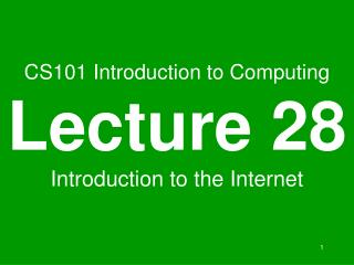 CS101 Introduction to Computing Lecture 28 Introduction to the Internet