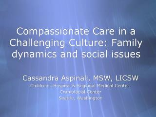 Compassionate Care in a Challenging Culture: Family dynamics and social issues