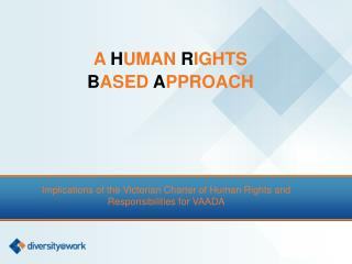 Implications of the Victorian Charter of Human Rights and Responsibilities for VAADA