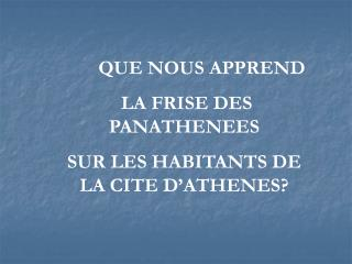QUE NOUS APPREND  LA FRISE DES PANATHENEES  SUR LES HABITANTS DE LA CITE D ATHENES