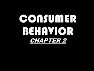CONSUMER BEHAVIOR CHAPTER 2