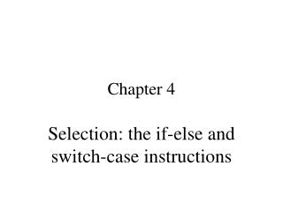 Selection: the if-else and switch-case instructions