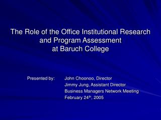 The Role of the Office Institutional Research  and Program Assessment  at Baruch College