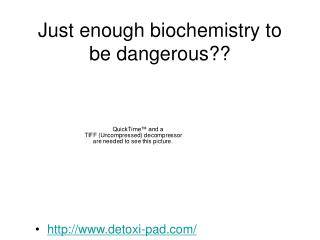 Just enough biochemistry to be dangerous