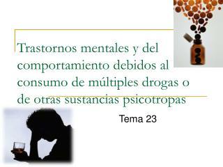 Trastornos mentales y del comportamiento debidos al consumo de m ltiples drogas o de otras sustancias psicotropas