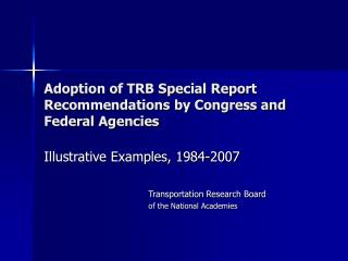 Adoption of TRB Special Report Recommendations by Congress and Federal Agencies