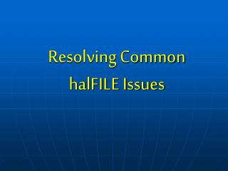 Resolving Common halFILE Issues