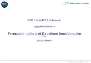 CNRS   Projet BFC Etablissement   Support de formation   Formation Instituts et Directions fonctionnelles V2.4  Date : 2