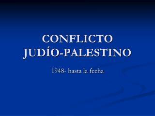 CONFLICTO  JUD O-PALESTINO