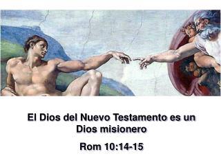 El Dios del Nuevo Testamento es un Dios misionero Rom 10:14-15
