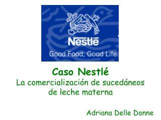 Caso Nestl  La comercializaci n de suced neos  de leche materna  Adriana Delle Donne