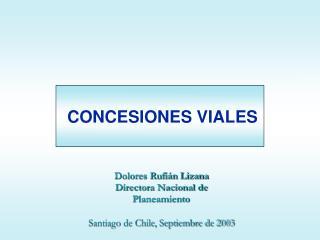 Dolores Rufi n Lizana Directora Nacional de Planeamiento  Santiago de Chile, Septiembre de 2003