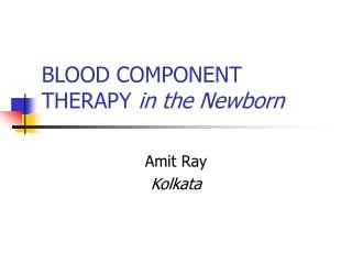 BLOOD COMPONENT THERAPY in the Newborn