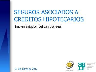 SEGUROS ASOCIADOS A CREDITOS HIPOTECARIOS