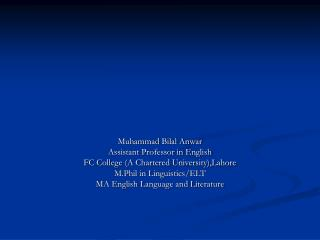 Muhammad Bilal Anwar Assistant Professor in English FC College A Chartered University,Lahore M.Phil in Linguistics