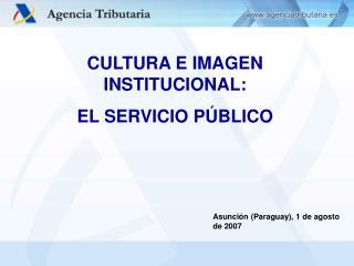 CULTURA E IMAGEN INSTITUCIONAL:  EL SERVICIO P BLICO