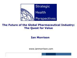 The Future of the Global Pharmaceutical Industry: The Quest for Value
