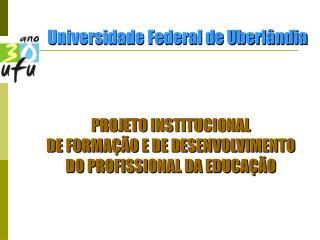 PROJETO INSTITUCIONAL  DE FORMA  O E DE DESENVOLVIMENTO DO PROFISSIONAL DA EDUCA  O