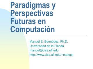 Paradigmas y Perspectivas Futuras en Computaci n