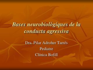 Bases neurobiol giques de la conducta agressiva