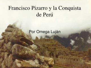Francisco Pizarro y la Conquista de Per