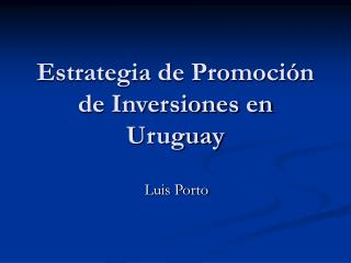 Estrategia de Promoci n de Inversiones en Uruguay