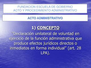 1 CONCEPTO  Declaraci n unilateral de voluntad en ejercicio de la funci n administrativa que produce efectos jur dicos d