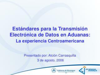 Est ndares para la Transmisi n Electr nica de Datos en Aduanas: La experiencia Centroamericana