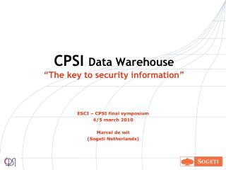 CPSI Data Warehouse  The key to security information