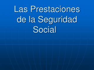 Las Prestaciones de la Seguridad Social