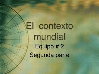 El  contexto  mundial