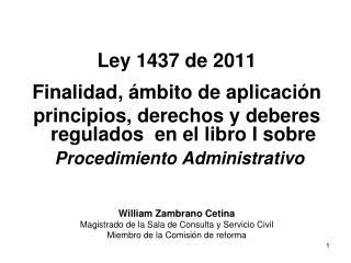 Ley 1437 de 2011  Finalidad,  mbito de aplicaci n principios, derechos y deberes regulados  en el libro I sobre  Procedi