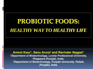 Anmol Kaur1, Sanu Arora2 and Ravinder Nagpal1 1Department of Biotechnology, Lovely Professional University, Phagwara Pun